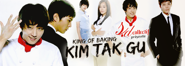 _______KING OF BAKING, KIM TAK GU _______(9eme) PROJET TERMINÉ