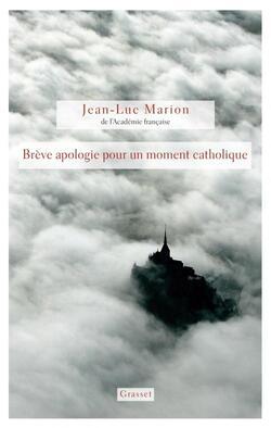 Brève apologie pour un moment catholique - Jean-Luc Marion