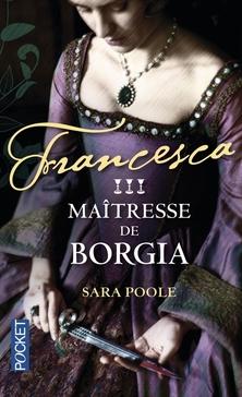 Francesca, tome 3, Maîtresse de Borgia ; Sara Poole