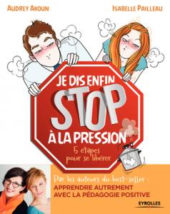 Apprendre Autrement avec la Pédagogie Positive, & Je dis (enfin) STOP à la pression !