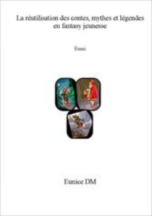 """""""La réutilisation des contes en Fantasy Jeunesse"""" : une étude réussie et complète 15/20"""