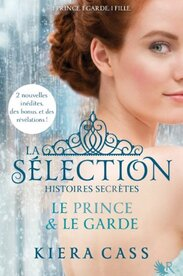 La Sélection - Histoires secrètes - Le Prince & Le Garde - Kiera Cass
