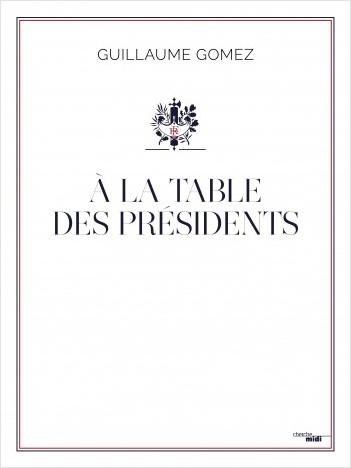 A la table des Présidents  -  Guillaume Gomez