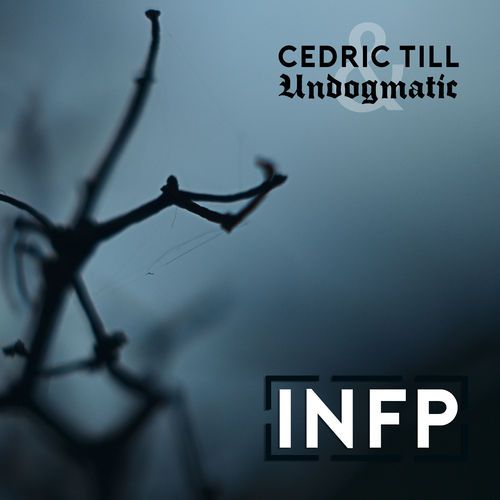 Undogmatic and Cedric Till - INFP (2016) [Hip Hop]