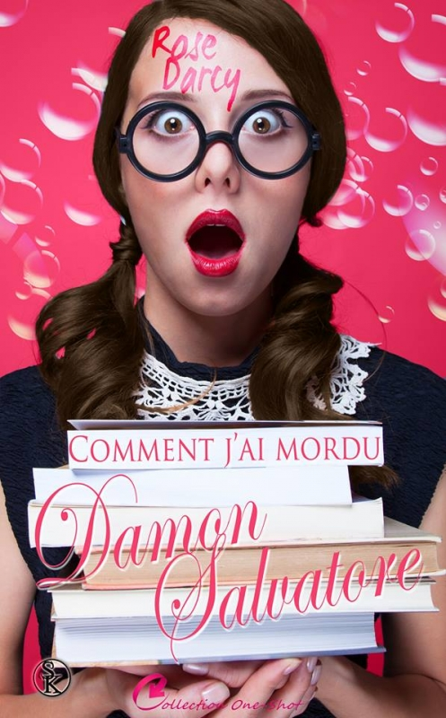 """Comment j'ai mordu Damon Salvatore"" de Rose Darcy"