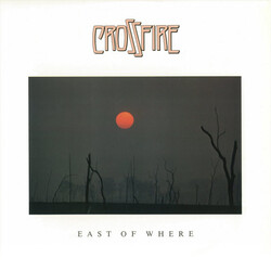 Crossfire - East Of Where - Complete LP