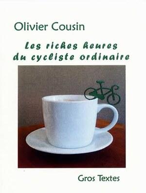"""""""Les riches heures du cycliste ordinaire"""" ~ Olivier Cousin"""