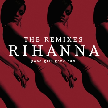good girl gone bad the remixes
