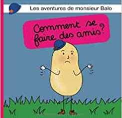 Les aventures de Monsieur Balo - Comment se faire des amis?