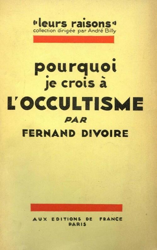 Fernand Divoire - Pourquoi je crois à l'occultisme (1928)