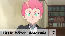 Little Witch Academia 17