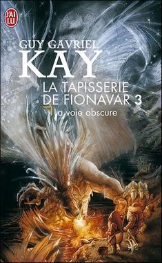 La Tapisserie de Fionavar ~Tome 3~ La Voie Obscure de Guy Gavriel Kay