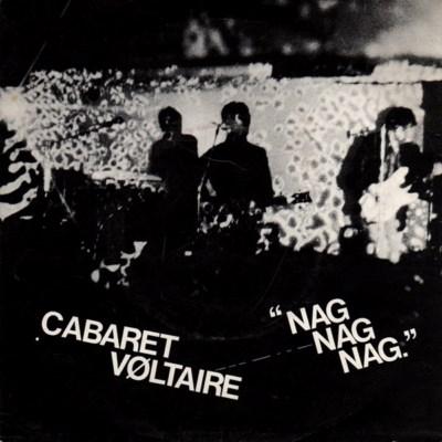 Cabaret Voltaire - Nag Nag Nag - 1979