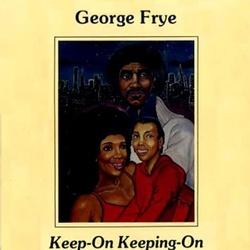 George Frye - Keep On Keeping On - Complete LP