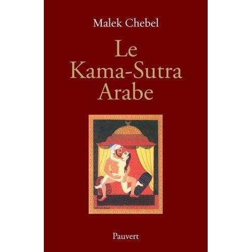 Le Kama-Sutra arabe : Deux mille ans de littérature érotique en Orient Malek Chebel