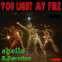 YOU LIGHT MY FIRE