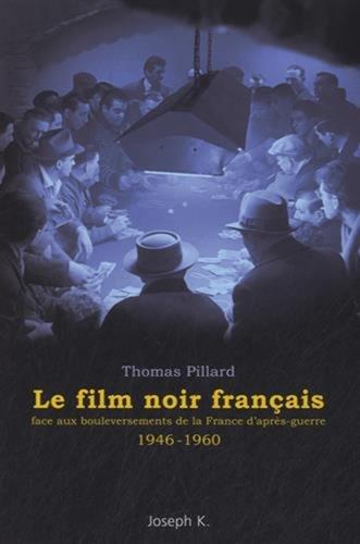 Thomas Pillard, Le film noir français, 1946-1960, Jospeh K., 2015