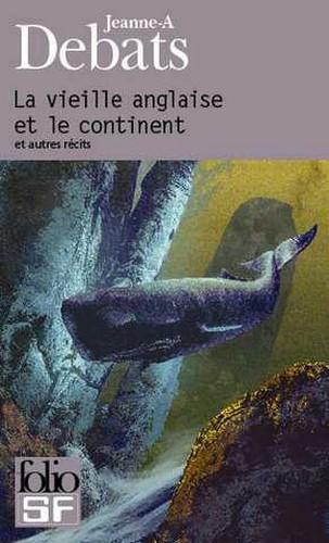 La vieille Anglaise et le continent et autres récits - Jeanne-A Debats