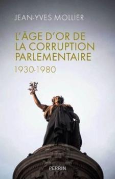 L'âge d'or de la corruption parlementaire - Jean-Yves Mollier