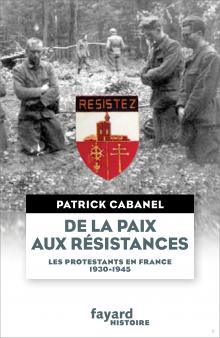 De la paix aux résistances - Les protestants en France 1930-1945 - Patrick Cabanel
