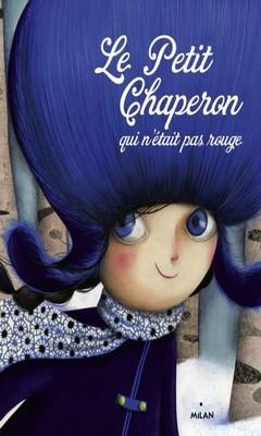 Sandrine Beau & Marie Desbons : Le petit chaperon qui n'était pas rouge