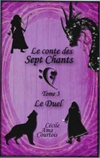 Le Conte des Sept Chants, tome 3 : Le Duel (Cécile Ama Courtois)