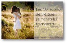 ✿ Les 10 leçons de vie que j'aimerais lui transmettre…