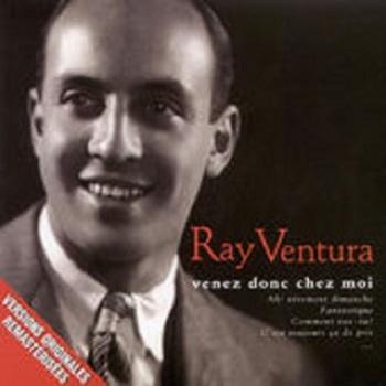 Ray Ventura, Venez donc chez moi