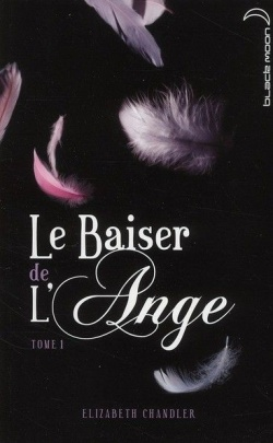 """""""Le Baiser de l'Ange"""" T.1 d'Elizabeth Chandler"""