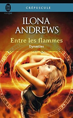 Dynasties, Tome 1 : Entre les flammes de Ilona Andrews