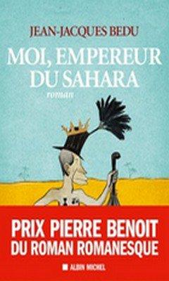 Jean-Jacques Bedu : Moi, empereur du Sahara