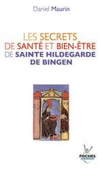 """""""Les secrets de santé et bien-être de Sainte Hildegarde de Bingen"""" Daniel Maurin"""