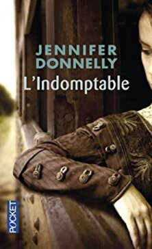 The Rose Saga, tome 3, L'Indomptable ; Jennifer Donnelly