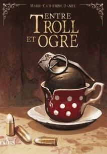 Entre troll et ogre, roman, Marie-Catherine Daniel