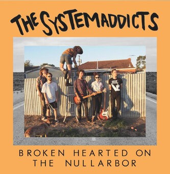 Cadeau de Dado : The Systemaddicts - Broken Hearted on the Nullarbor (2017)