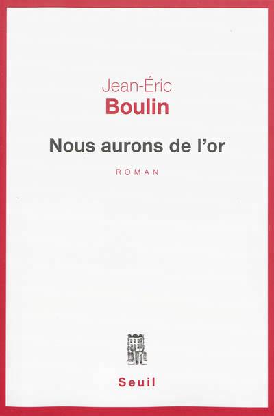 Nous aurons de l'or Jean-Eric Boulin