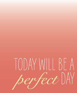 Today will be a perfect day