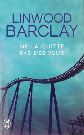 """"""" Ne la quitte pas des yeux """" de Linwood Barclay"""
