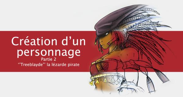 -Treebalyde la lézarde pirate (partie 2)