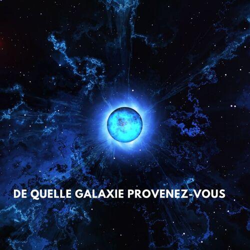 De quelle galaxie provenez-vous ?