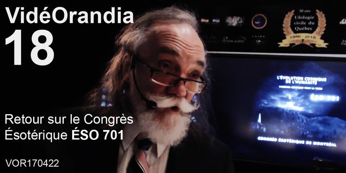 VidéOrandia 18... Retour sur le Congrès Ésotérique ÉSO 701