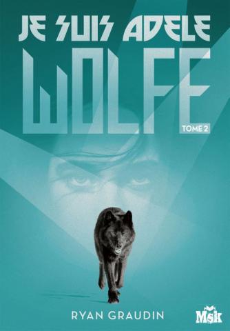 Je suis Adèle Wolfe (2/2) - Ryan Graudin