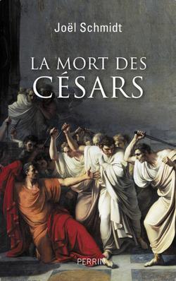 La mort des Césars - Joël Schmidt