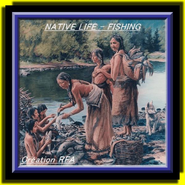 NATIVE LIFE - FISHING (VIE AMÉRINDIENNE - LA PÊCHE)