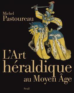 L'art héraldique au Moyen Age -  Michel Pastoureau