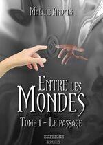 """""""Entre les Mondes Tome 1 - Le Passage"""" de Maëlle Andals"""