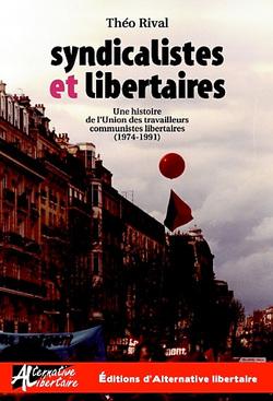 Syndicalistes et libertaires. Une histoire de l'UTCL (1974-1991) par Théo Rival