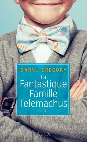 La fantastique famille Telemachus - Daryl Gregory