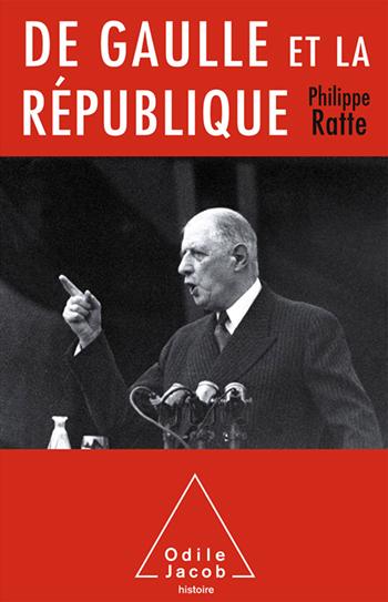 de Gaulle et la République  -  Philippe Ratte