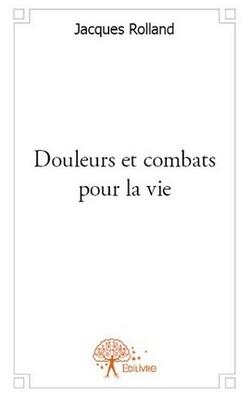 Douluers et combats pour la vie de Jacques ROLLAND